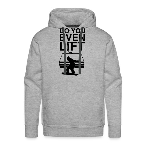 Do You Even Chairlift Hoodie BLACK Text - Men's Premium Hoodie