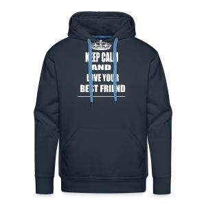 Keep Calm and Love Your Best Friend Hoodie - Men's Premium Hoodie