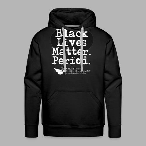 Black Lives Matter. Period. White Text hoodie - Men's Premium Hoodie