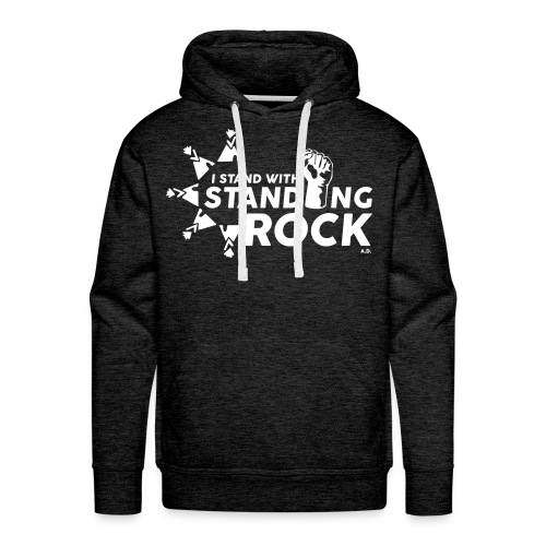I Stand With Standing Rock - Black w/white text - Men's Premium Hoodie