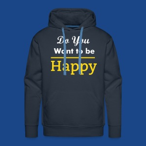 DO YOU WANT TO BE HAPPY HOODIE - Men's Premium Hoodie