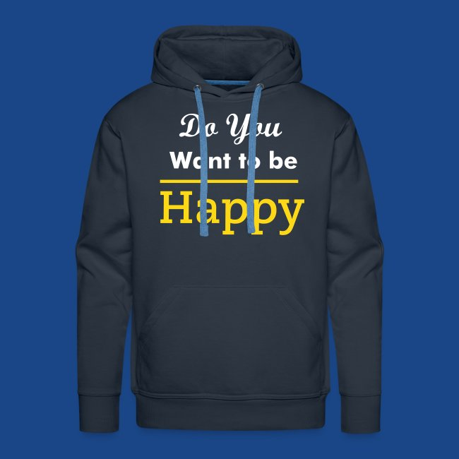 DO YOU WANT TO BE HAPPY HOODIE