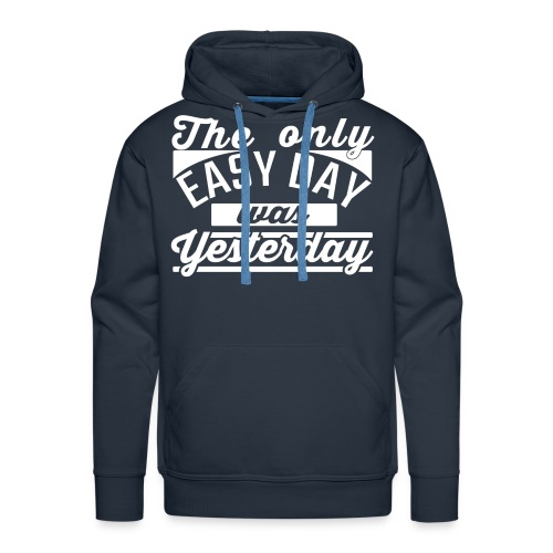 The only easy day, was yesterday hoodie. - Men's Premium Hoodie
