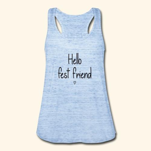 Hello Fest Friend - Women's Flowy Tank Top by Bella