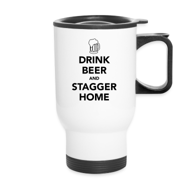 Drink Beer and Stagger Home Travel Mug