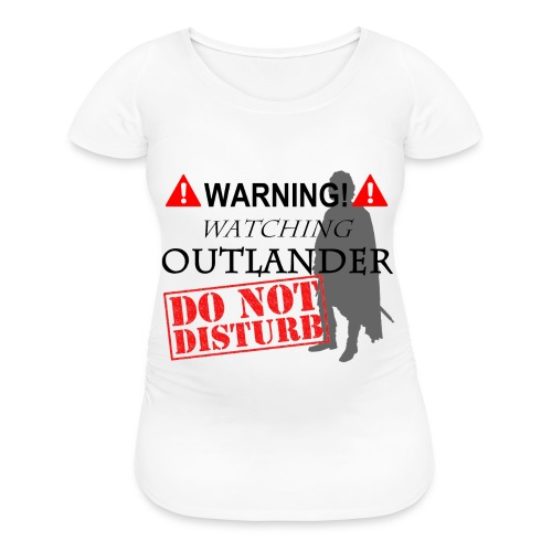 Watching Outlander - Do Not Disturb - Women's Maternity T-Shirt