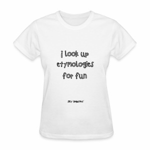 I look up etymologies for fun - Women's T-Shirt