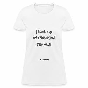 I look up etymologies for fun - Women's T-Shirt