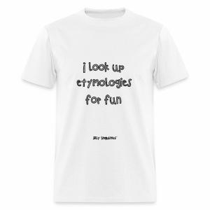 I look up etymologies for fun - Men's T-Shirt