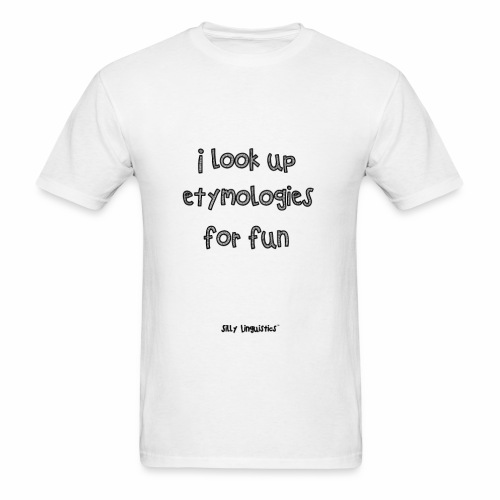 I look up etymologies for fun - Men's T-Shirt