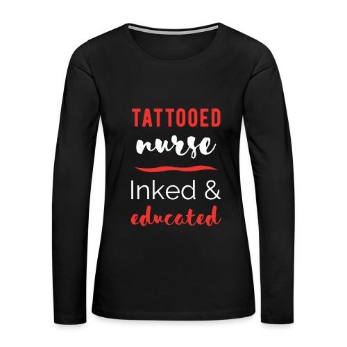 Tattooed Nurse Tee - Women's Premium Long Sleeve T-Shirt