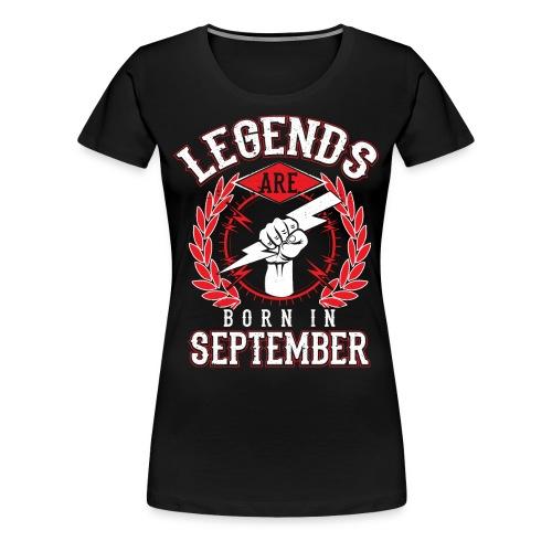 Legends are born in September - Women's Premium T-Shirt