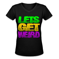 Women's T-Shirts ~ Women's V-Neck T-Shirt ~ Lets Get Weird Girls V Neck