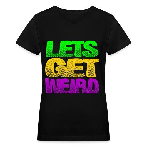 Lets Get Weird Girls V Neck - Women's V-Neck T-Shirt