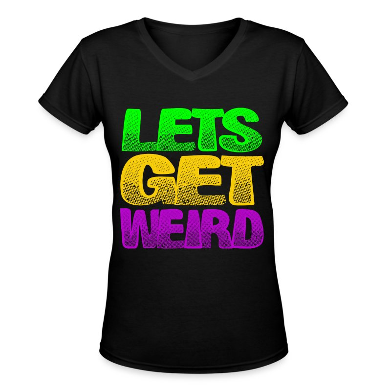 Lets Get Weird Girls V Neck - Women's V-Neck T-Shirt