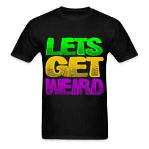 Lets Get Weird T Shirt - Men's T-Shirt