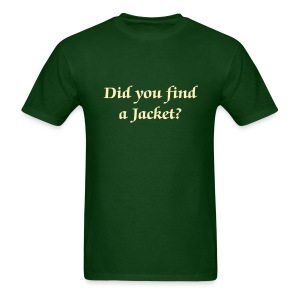 Did you find a Jacket? - Men - Men's T-Shirt