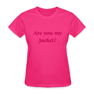 T-Shirts ~ Women's T-Shirt ~ Are you my Jacket? - Women