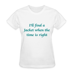 I'll find a Jacket when the time is right - Women - Women's T-Shirt