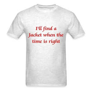 I'll find a Jacket when the time is right - Men - Men's T-Shirt
