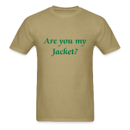T-Shirts ~ Men's T-Shirt ~ Are you my Jacket? - Men