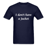 T-Shirts ~ Men's T-Shirt ~ I don't have a Jacket - Men