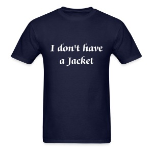 I don't have a Jacket - Men - Men's T-Shirt