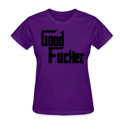 Good Fucker Shirt - Women's T-Shirt