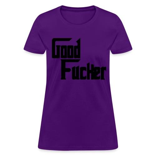 Good Fucker Shirt - Women's T-Shirt