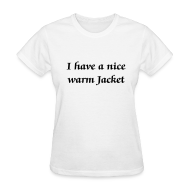 T-Shirts ~ Women's T-Shirt ~ 2 Sided Nice warm Jacket, Where's yours? - Women