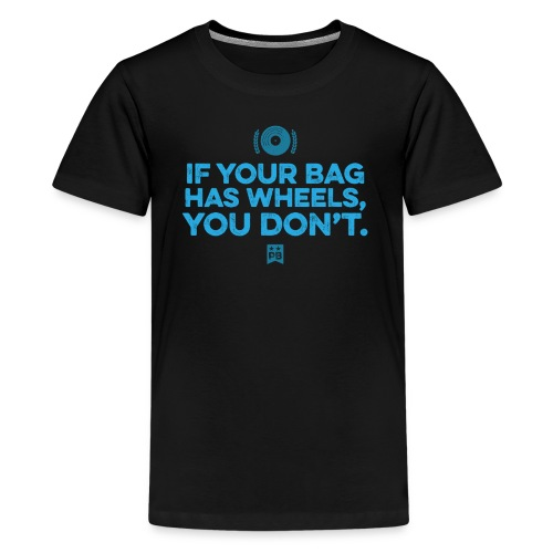 Only your bag has wheels - Kids' Premium T-Shirt