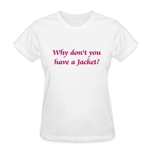 Why don't you have a Jacket? - Women  - Women's T-Shirt