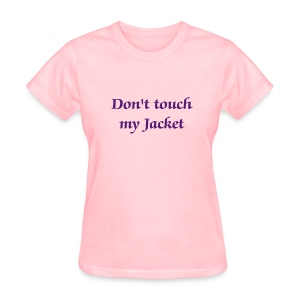 Don't touch my Jacket - Women - Women's T-Shirt