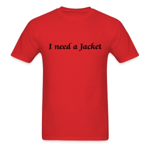 I need a Jacket - Men - Men's T-Shirt