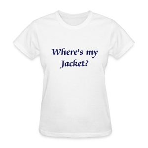 Where's my Jacket? - Women - Women's T-Shirt