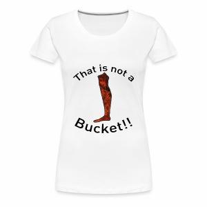 Not a Bucket Women's T-Shirt - Women's Premium T-Shirt
