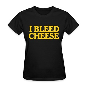 I Bleed Cheese - Women's T-Shirt