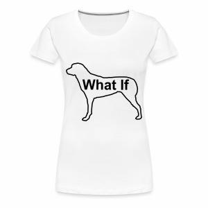 WhatIfDog Women's T-Shirt - Women's Premium T-Shirt