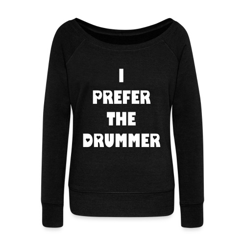 I Prefer The Drummer 2 - Women's Wideneck Sweatshirt