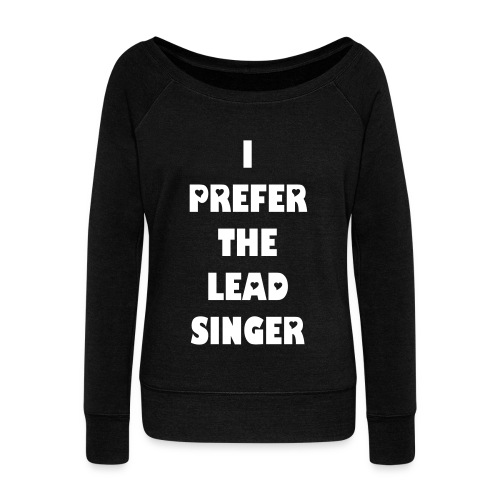 I Prefer The Lead Singer 2 - Women's Wideneck Sweatshirt
