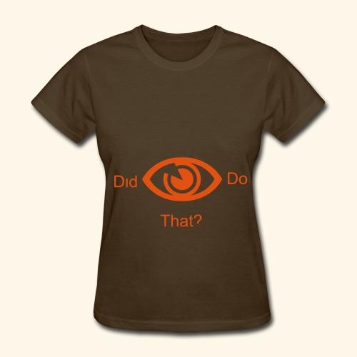 did i do that? - Women's T-Shirt