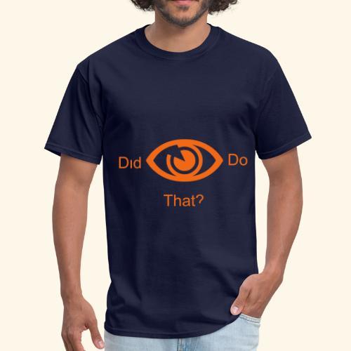 did i do that? - Men's T-Shirt