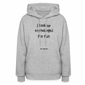 I look up etymologies for fun hoodie - Women's Hoodie