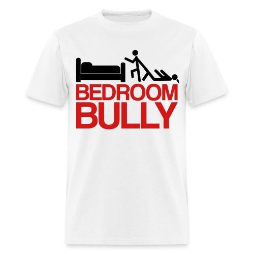 Bedroom Bully - Men's T-Shirt