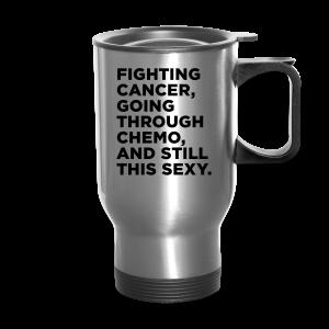 Funny Cancer Chemo Quote Mugs & Drinkware - Travel Mug