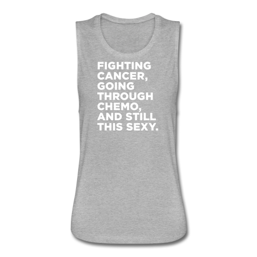 Funny Cancer Chemo Quote - Women's Flowy Muscle Tank by Bella