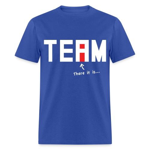 There's no I in team, or is there? - Men's T-Shirt