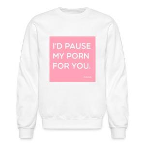 I'd Pause My Porn 4 U Crewneck  - Crewneck Sweatshirt