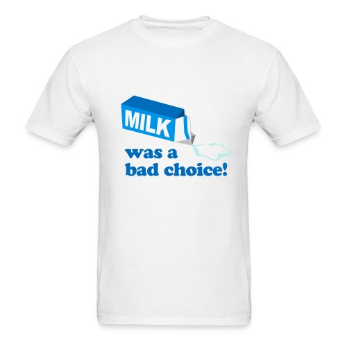 Milk Bad Choice Anchorman - Men's T-Shirt