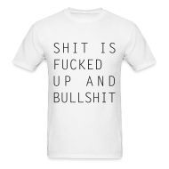 T-Shirts ~ Men's T-Shirt ~ Shit Is Fucked Up And Bullshit T-Shirt right